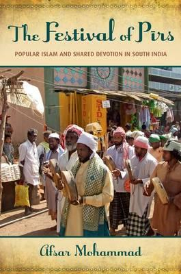 The Festival of Pirs: Popular Islam and Shared Devotion in South India (BOK)