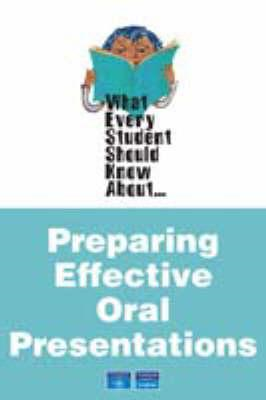 What Every Student Should Know About Preparing Effective Oral Presentations (BOK)