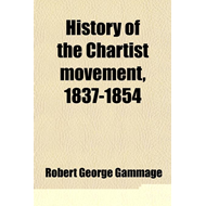 History of the Chartist Movement, 1837-1854 (BOK)
