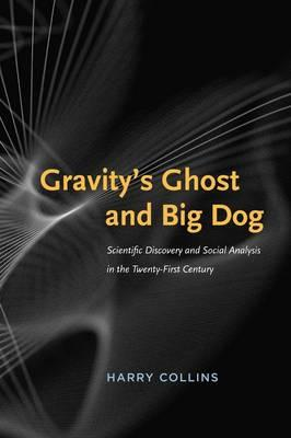 Gravity's Ghost and Big Dog: Scientific Discovery and Social Analysis in the Twenty-first Century (BOK)