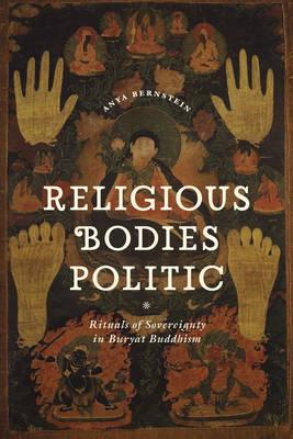Religious Bodies Politic: Rituals of Sovereignty in Buryat Buddhism (BOK)
