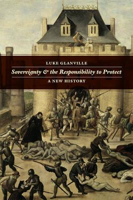 Sovereignty and the Responsibility to Protect: A New History (BOK)