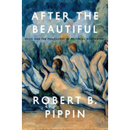 After the Beautiful: Hegel and the Philosophy of Pictorial Modernism (BOK)