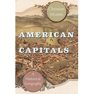 American Capitals: A Historical Geography (BOK)