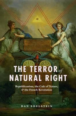 The Terror of Natural Right: Republicanism, the Cult of Nature, and the French Revolution (BOK)