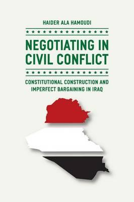 Negotiating in Civil Conflict: Constitutional Construction and Imperfect Bargaining in Iraq (BOK)