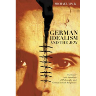 German Idealism and the Jew: The Inner Anti-semitism of Philosophy and German Jewish Responses (BOK)