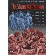 The Strangled Traveler: Colonial Imaginings and the Thugs of India (BOK)
