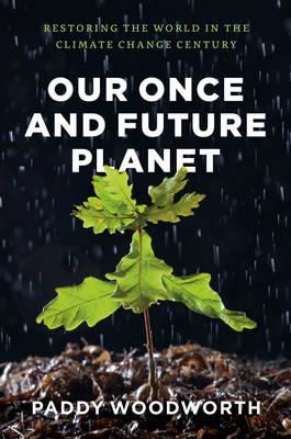 Our Once and Future Planet: Restoring the World in the Climate Change Century (BOK)