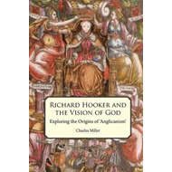 Richard Hooker and the Vision of God: Exploring the Origins of 'Anglicanism' (BOK)