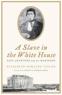 A Slave in the White House: Paul Jennings and the Madisons (BOK)