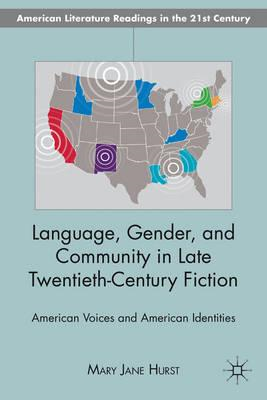 Language, Gender, and Community in Late Twentieth-century Fiction: American Voices and American Iden (BOK)