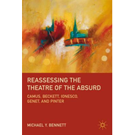 Reassessing the Theatre of the Absurd: Camus, Beckett, Ionesco, Genet, and Pinter (BOK)
