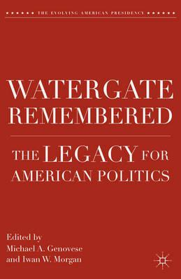 Watergate Remembered: The Legacy for American Politics (BOK)