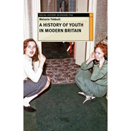 Making Youth: A History of Youth in Modern Britain (BOK)