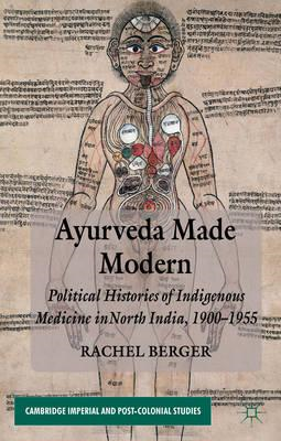 Ayurveda Made Modern: Political Histories of Indigenous Medicine in North India, 1900-1955 (BOK)