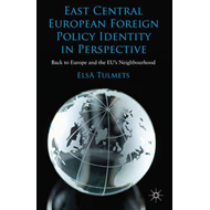 East Central European Foreign Policy Identity in Perspective: Back to Europe and the EU's Neighbourh (BOK)