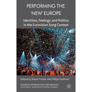 Performing the 'New' Europe: Identities, Feelings and Politics in the Eurovision Song Contest (BOK)