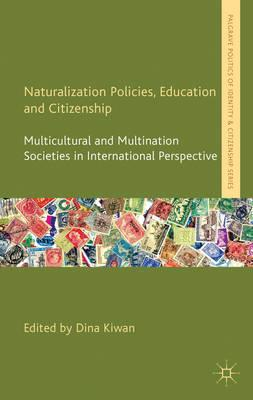 Naturalization Policies, Education and Citizenship: Multicultural and Multi-Nation Societies in Inte (BOK)