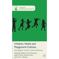 Children, Media and Playground Cultures: Ethnographic Studies of School Playtimes (BOK)