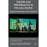 Theatre and Performance in the Asia-Pacific: Regional Modernities in the Global Era (BOK)