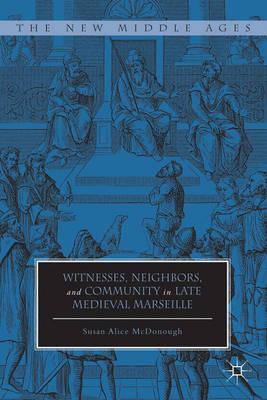 Witnesses, Neighbors, and Community in Late Medieval Marseille (BOK)