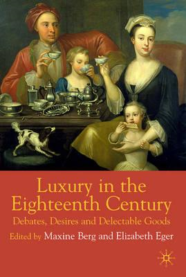 Luxury in the Eighteenth Century: Debates, Desires and Delectable Goods (BOK)