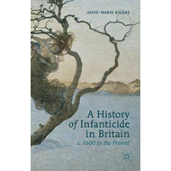 A History of Infanticide in Britain, C. 1600 to the Present (BOK)