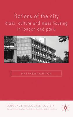 Fictions of the City: Class, Culture and Mass Housing in London and Paris (BOK)