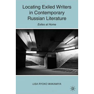 Locating Exiled Writers in Contemporary Russian Literature: Exiles at Home (BOK)