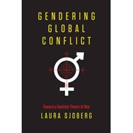 Gendering Global Conflict: Toward a Feminist Theory of War (BOK)