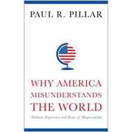 Why America Misunderstands the World (BOK)