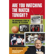 Are You Watching the Match Tonight?: The Remarkable Story of Football on Television (BOK)