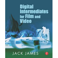 Digital Intermediates for Film and Video (BOK)