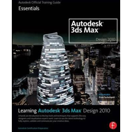 Learning Autodesk 3ds Max Design 2010: Essentials: The Official Autodesk 3ds Max Training Guide (BOK)