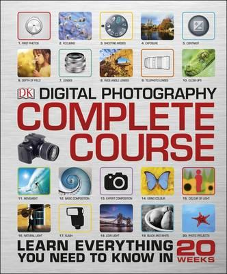 Digital Photography Complete Course - Learn Everything You Need to Know in 20 Weeks (BOK)