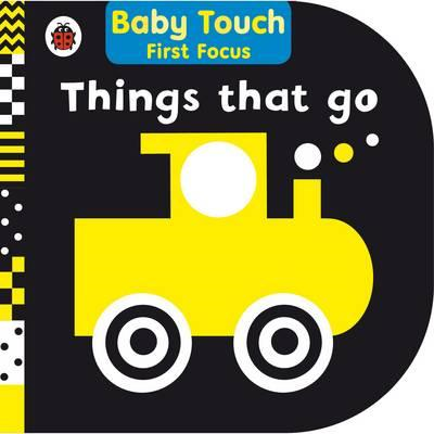 Things That Go: Baby Touch First Focus (BOK)