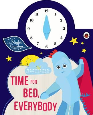 In the Night Garden: Time for Bed, Everybody (BOK)