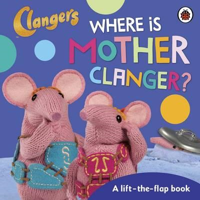 Clangers: Where is Mother Clanger? (BOK)