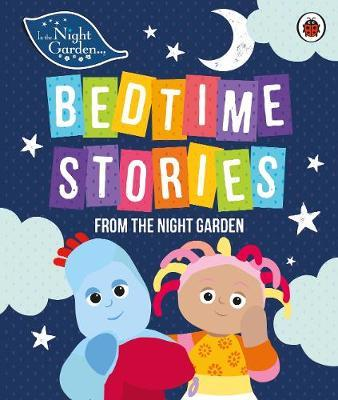 In the Night Garden: Bedtime Stories from the Night Garden (BOK)