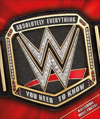 WWE Absolutely Everything You Need to Know (BOK)