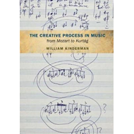 Creative Process in Music from Mozart to Kurtag (BOK)