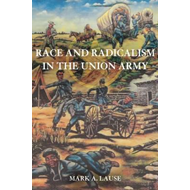 Race and Radicalism in the Union Army (BOK)