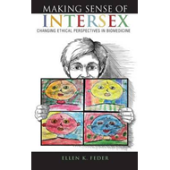 Making Sense of Intersex: Changing Ethical Perspectives in Biomedicine (BOK)