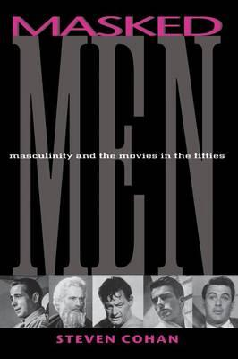 Masked Men: Masculinity and the Movies in the Fifties (BOK)