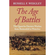 The Age of Battles: The Quest for Decisive Warfare from Breitenfeld to Waterloo (BOK)