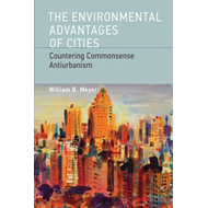 The Environmental Advantages of Cities: Countering Commonsense Antiurbanism (BOK)