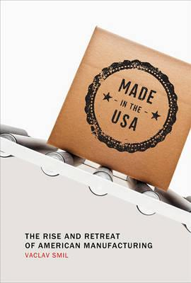 Made in the USA: The Rise and Retreat of American Manufacturing (BOK)