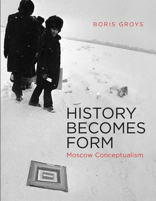 History Becomes Form: Moscow Conceptualism (BOK)