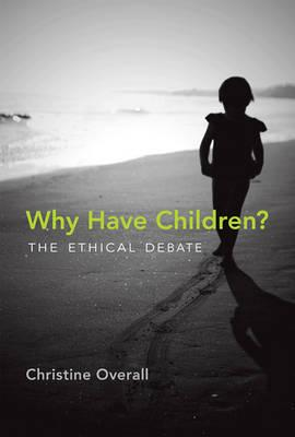 Why Have Children?: The Ethical Debate (BOK)